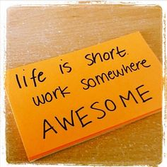 Life is short. Work somewhere awesome  And I do! Thank the Lord!!!