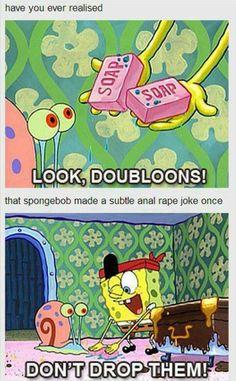 There's a rape joke in Spongebob.