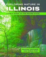 Exploring Nature in Illinois: a Field Guide to the Prairie State by Michael Jeffords and Susan Post