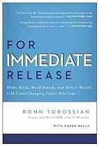 For immediate release : shape minds, build brands, and deliver results with game-changing public relations by Ronn Torossian & Karen Kelly @ 659.2 T63 2011