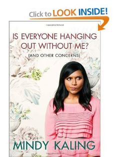 Is Everyone Hanging Out Without Me? (And Other Concerns), By:  Mindy Kaling