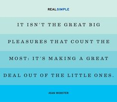 """It isn't the great big pleasures that count the most; it's making a great deal out of the little ones."" —Jean Webster #quotes"