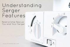 Understanding Your Serger's Features