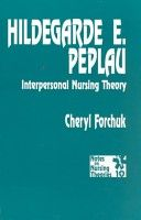 Hildegard E. Peplau: Interpersonal Nursing Theory by Cheryl Forchuk