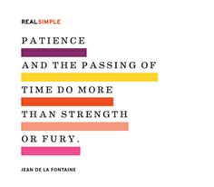 """Today's thought: """"Patience and the passing of time do more than strength or fury."""" — Jean de la Fontaine #quotes"""
