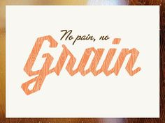 No Pain, no Grain by Dave Coleman