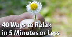 40 Ways to Relax in Five Minutes or Less