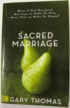 Sacred Marriage: What If God Designed Marriage to Make Us Holy More Than to Make Us Happy: Gary L. Thomas