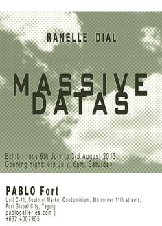 Massive Datas by Ranelle Dial Art Exhibit  Filipino Contemporary Artists Travel Philippines Art Gallery in Metro Manila Contemporary Art Visual Arts  Massive Datas by Ranelle Dial What: Solo Exhibition by Ranelle Dial Where: Pablo Fort Gallery Unit C-11, South of Market Condominium, 9th corner 11th streets, Fort Global City, Taguig, Philippines When: July 06 to August 3, 2013