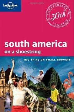 Lonely Planet South America: On a Shoestring (Shoestring Travel Guide) by Regis St. Louis, http://www.amazon.com/gp/product/1741049237/ref=cm_sw_r_pi_alp_c5vGpb06PDT4H