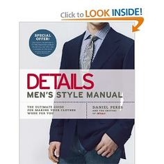 Details Men's Style Manual: The Ultimate Guide for Making Your Clothes Work for You --- http://www.amazon.com/Details-Mens-Style-Manual-Ultimate/dp/159240328X/?tag=jayb4903-20