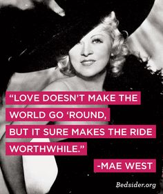 Mae West is one of my fave gals. She inspires the heck out of me. She wasn't the most gorgeous gal, but found a way to changer herself and her life. I'm going to do the same!!!!!!!!!!