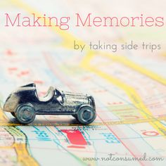 Making Memories by taking side trips. Practical ideas for making the most of your summer travels.
