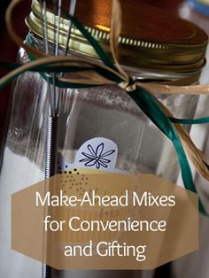 Make-Ahead Mixes for Convenience and Gifting. Mix in a Jar Gift Ideas!