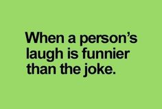 When A Person's Laugh Is Funnier Than The Joke