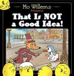 That Is NOT a Good Idea! written & Illustrated by Mo Willems - The Horn Book, Calling Caldecott review. To reserve it: http://search.westervillelibrary.org/iii/encore/record/C__Rb1569094__Sthat%20is%20not%20a%20good%20idea__Orightresult__U__X7?lang=eng&suite=gold