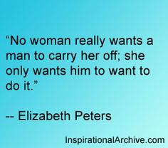 Elizabeth Peters quote on what women want from a man