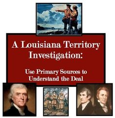 "A Louisiana Territory Investigation: Use Primary Sources to Understand the Deal!    Students read an official ""briefing"" and use 11 primary documents to answer 4 over-arching questions!  Then, students fill out the ""Louisiana Territory Submission Forms"" for each overarching question.  Highly Engaging!"