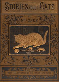 """""""Stories About Cats"""" by Elizabeth Surr, illustrated by Harrison Weir; 1882, T. Nelson and Sons"""