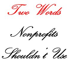 """There are two words that non-profit groups shouldn't use in their donor communications, whether its email, online, in a fundraising letter or a newsletter. Those two words are """"very"""" and """"different"""" and you are doing your organization a disservice by using them. Read why: http://www.fundraiserhelp.com/two-words-nonprofits-shouldnt-use.htm"""