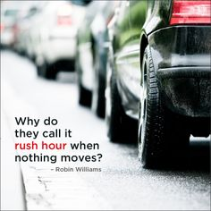 """Why do they call it rush hour when nothing moves?"" - Robin Williams #RushHour #quote #SharpHealthCare"