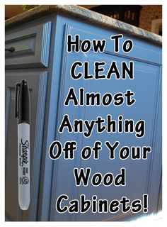 How To Clean Almost Anything Off of Your Wood Cabinets : like sharpie, dry milk, water spots, and more.