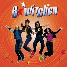 B*Witched...wow I LOVED this CD. Strange group.