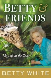 Betty and Friends: My Life at the Zoo is a book by Betty White, actress and animal lover.