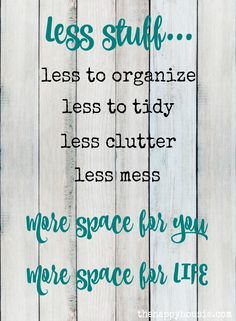 "Less Stuff means less to organize less to tidy less clutter and less mess - more space for you and more space for life - tips on how to get there at <a href=""http://thehappyhousie.com"" rel=""nofollow"" target=""_blank"">thehappyhousie.com</a> More"