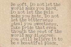 Be soft. <3