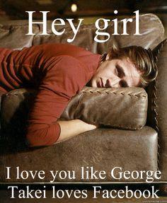 Hey girl ~ George Takei
