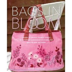 Bags in Bloom: Create 20 Unique Flower Purses with Simple Embroidery Stitches and Easy-to-Sew Patterns --- http://www.pinterest.com.mnn.co/5jt