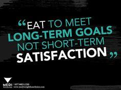 #quote Eat to meet long-term goals, not short-term satisfaction. #motivation #weightloss