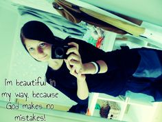 I'm beautiful in my way, because god makes no mistakes