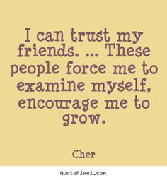 Quotes About Friendship and Trust | your own picture quotes about friendship - I can trust my friends ...