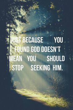 never stop seeking God.