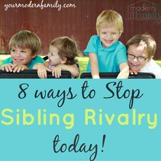 8 ways to stop sibling rivalry TODAY!  yourmodernfamily.com