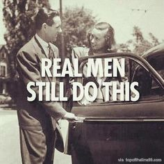 I like good old manners in men AND women. whatever happened to them? well mine still does this for me every time we go somewhere, and I love it every time!