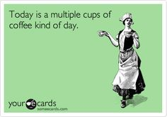 Funny Drinks/Happy Hour Ecard: Today is a multiple cups of coffee kind of day.