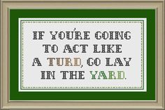 If youre going to act like a turd, go lay in the yard: funny cross-stitch pattern. $3.00, via Etsy.