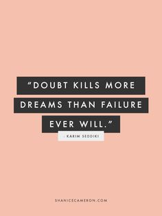 Doubt kills more dreams than failure ever will. #motivation