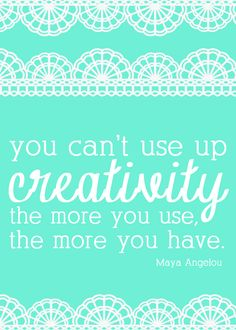 You can't use up creativity ~ FREE printable!