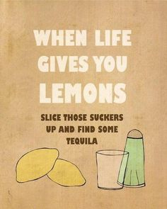 and get wasted when life's not looking!