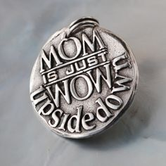 Mom is WOW ... (006) Inspirational Custom Quotes on Solid Pure Silver Pendant, Personalized Necklace, Cell Phone Charm, Tag, Keychain