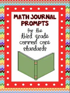 Math Journal Prompts for the Third Grade Common Core Standards--maybe do something like this for 4th grade next year??