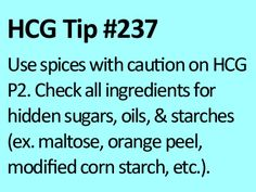 Spices can stall you.... so beware & only use spices that you KNOW are 100% HCG safe.