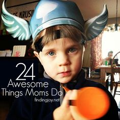 You know moms are awesome. Here are 24 Awesome Things that Moms Do. Like find things, replace things, drive to here or there and everywhere and more.