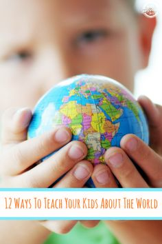 12 Ways to Teach Your Kids About The World - Kids Activities Blog