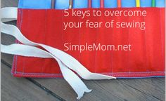 5 keys to overcome your fear of sewing {SimpleMom.net}
