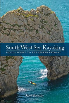 South West Sea Kayaking guide - eBook  In this new edition, the south-west coast of England is described in 50 great voyages, from the Isle of Wight to the Scilly Isles to the Severn Estuary. $31.99